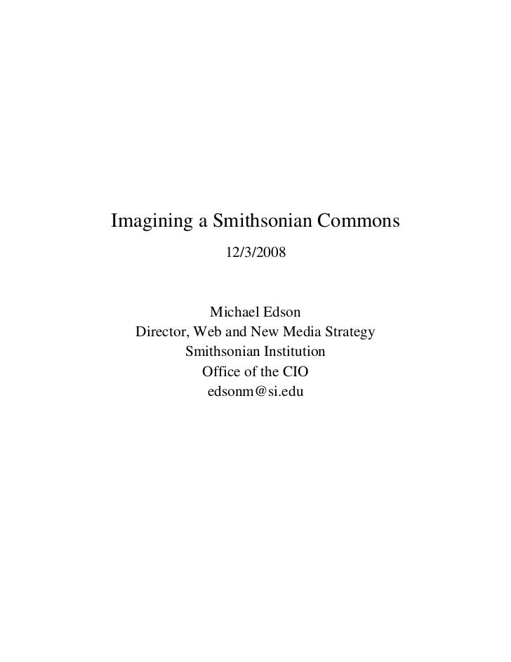 Imagining a Smithsonian Commons                12/3/2008                 Michael Edson   Director, Web and New Media Strat...