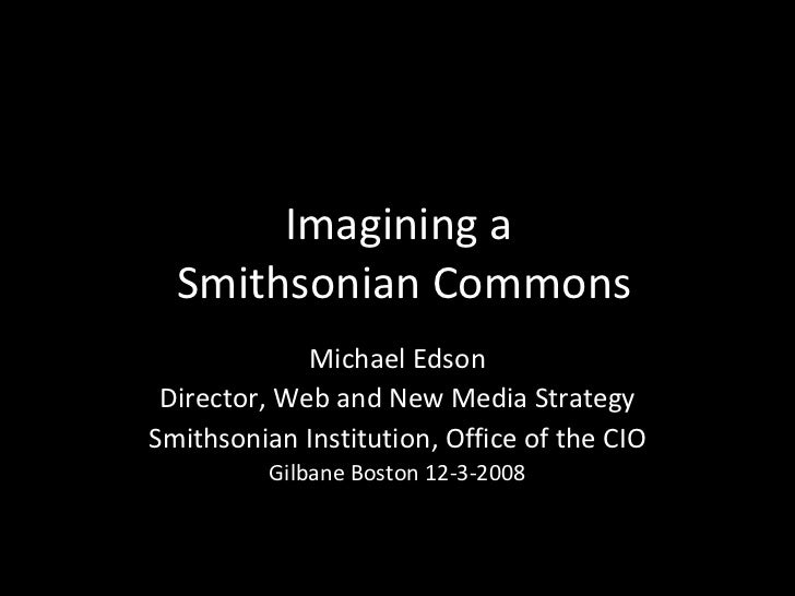 Imagining a Smithsonian Commons - Gilbane 2008 slides