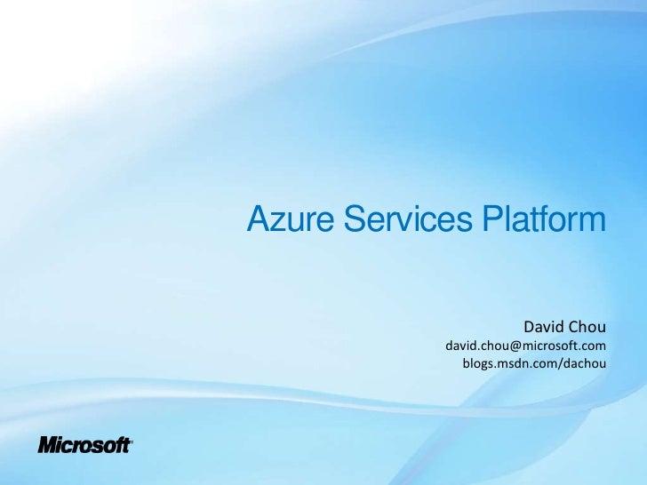 Azure Services Platform                         David Chou             david.chou@microsoft.com               blogs.msdn.c...