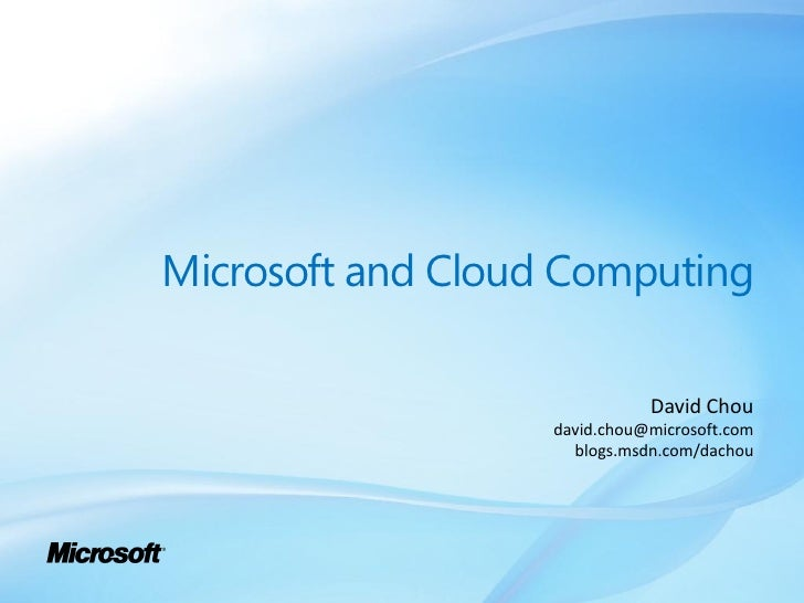 Microsoft and Cloud Computing                                David Chou                    david.chou@microsoft.com       ...