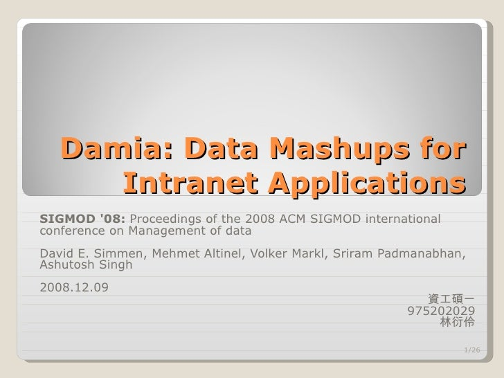 Damia: Data Mashups for Intranet Applications SIGMOD '08:  Proceedings of the 2008 ACM SIGMOD international conference on ...