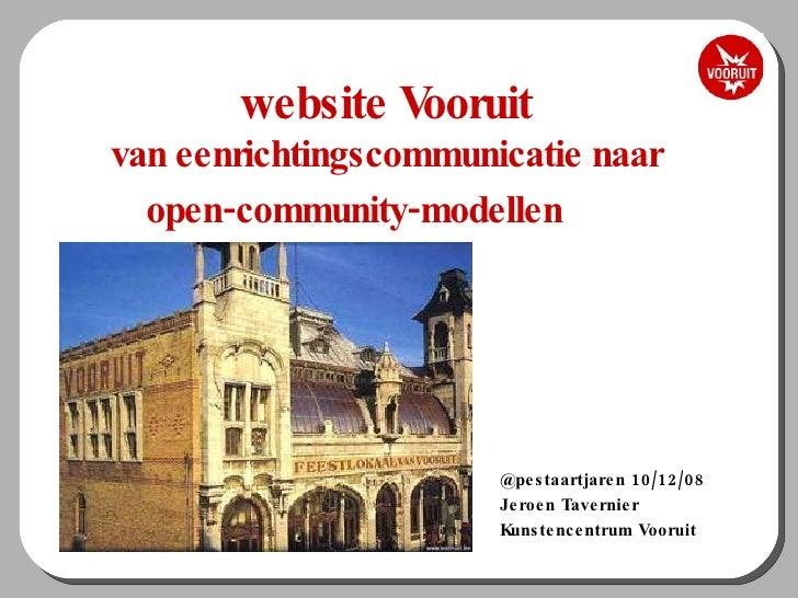 website Vooruit van eenrichtingscommunicatie naar open-community-modellen @pestaartjaren 10/12/08 Jeroen Tavernier  Kunste...