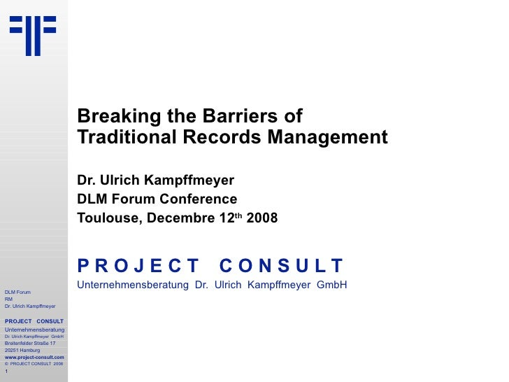 Breaking the Barriers of  Traditional Records Management Dr. Ulrich Kampffmeyer DLM Forum Conference Toulouse, Decembre 12...