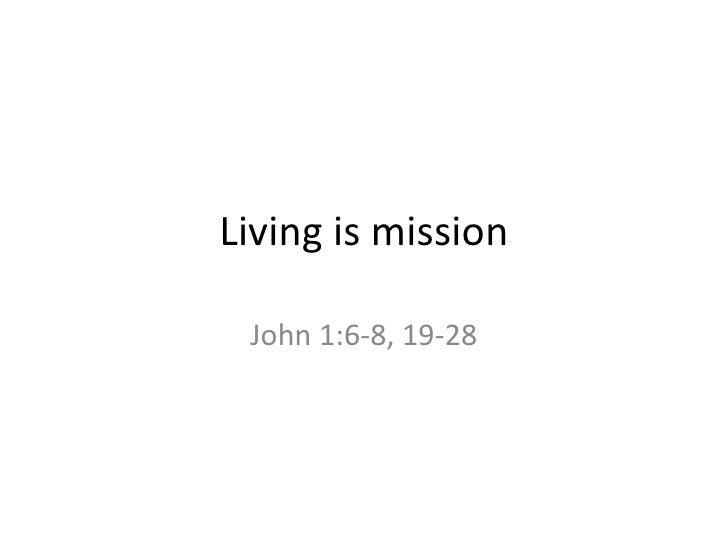 Living is mission John 1:6-8, 19-28