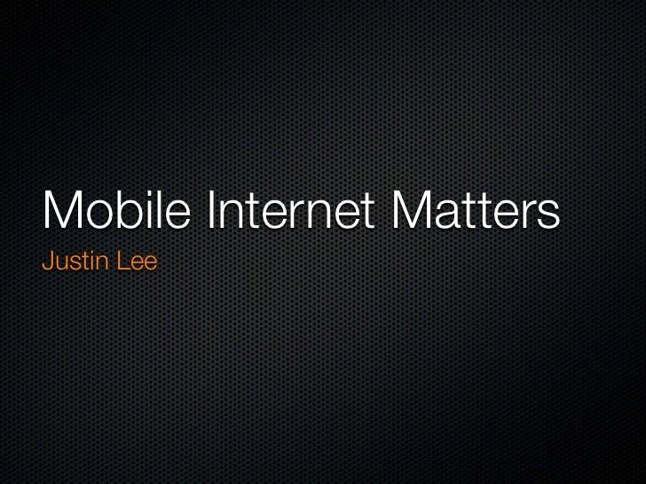 Mobile Internet MattersJustin Lee