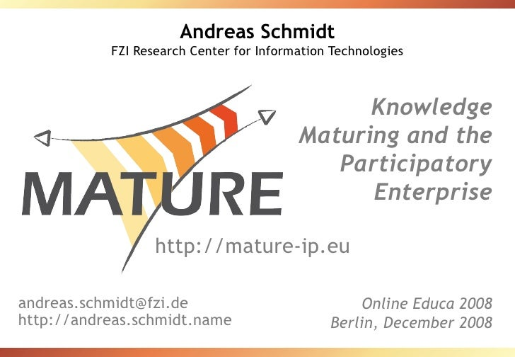 Andreas Schmidt FZI Research Center for Information Technologies Knowledge Maturing and the Participatory Enterprise Onlin...