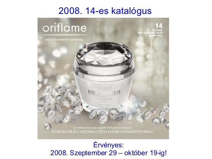 2008. 14-es katalógus Érvényes: 2008. Szeptember 29 – október 19-ig!