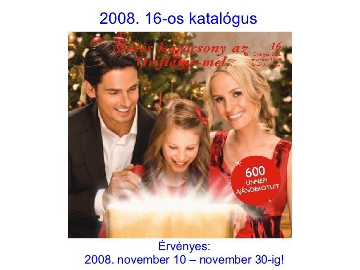2008. 16-os katalógus Érvényes: 2008. november 10 – november 30-ig!