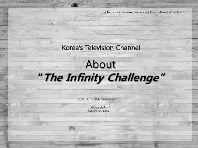 "│Introduce To communication│Prof. Micle│2012-10-15           About""The Infinity Challenge""       SUBJECT TITLE ""Television..."
