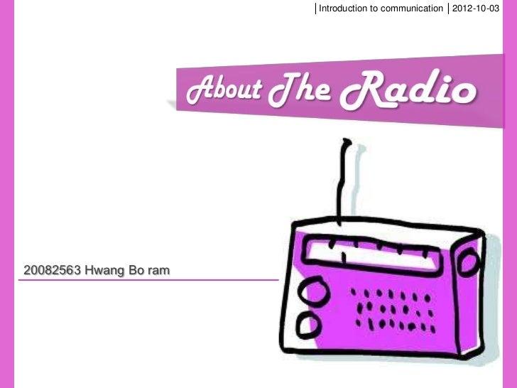 │Introduction to communication │2012-10-0320082563 Hwang Bo ram