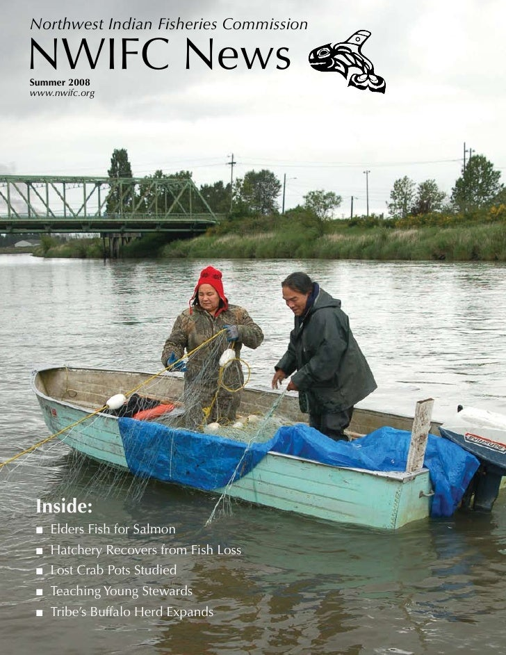 Northwest Indian Fisheries Commission  NWIFC News Summer 2008 www.nwifc.org      Inside:  ■ Elders Fish for Salmon  ■ Hatc...