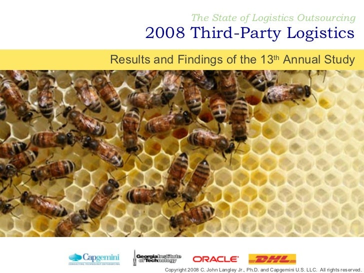 The State of Logistics Outsourcing 2008 Third-Party Logistics Copyright 2008 C. John Langley Jr., Ph.D. and Capgemini U.S....