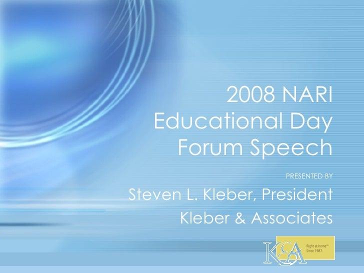 2008 NARI Educational Day Forum Speech PRESENTED BY Steven L. Kleber, President Kleber & Associates