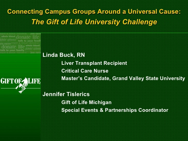 Connecting Campus Groups Around a Universal Cause: The Gift of Life University Challenge Linda Buck, RN Liver Transplant R...