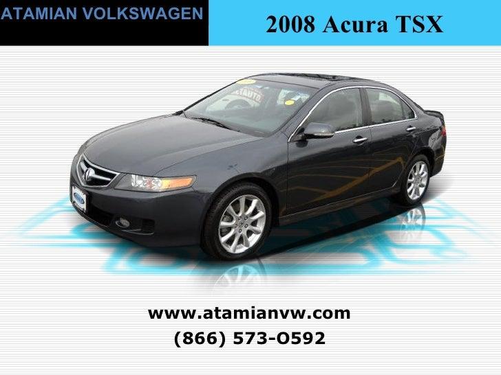 (866) 573-O592 www.atamianvw.com ATAMIAN VOLKSWAGEN 2008 Acura TSX