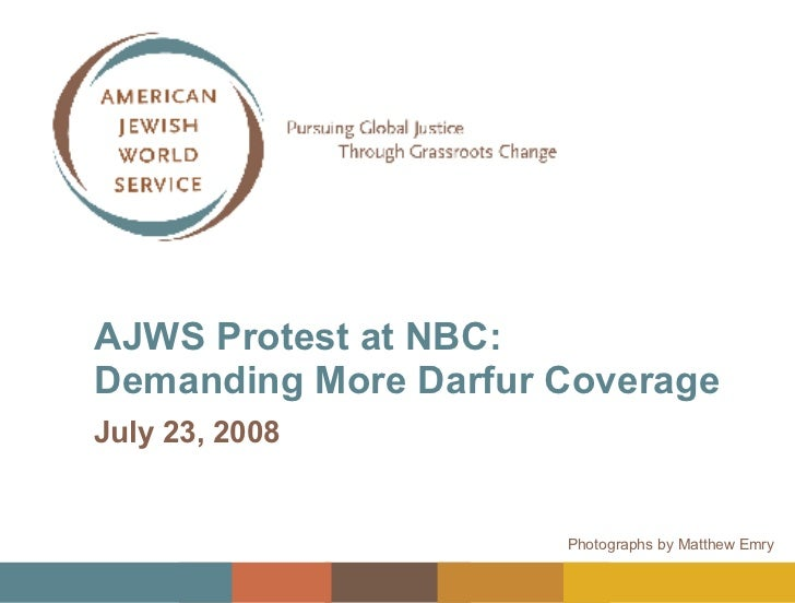 AJWS Protest at NBC: Demanding More Darfur Coverage July 23, 2008 Photographs by Matthew Emry