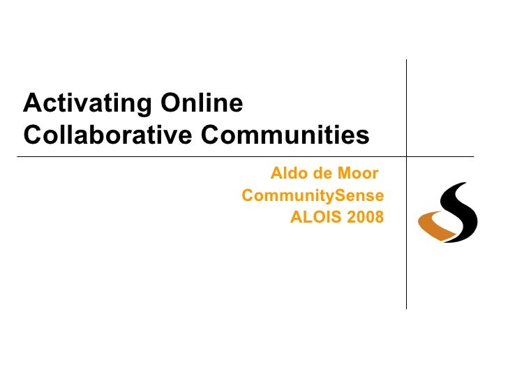 Activating Online  Collaborative Communities Aldo de Moor   CommunitySense ALOIS 2008