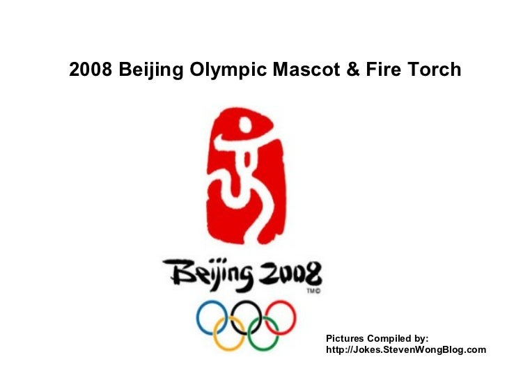 2008 Beijing Olympic Mascot & Fire Torch Pictures Compiled by: http://Jokes.StevenWongBlog.com