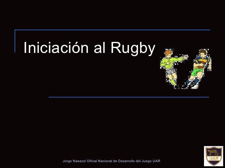 Iniciación al Rugby Jorge Nasazzi Oficial Nacional de Desarrollo del Juego UAR