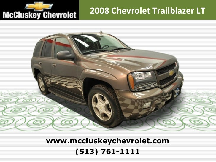 (513) 761-1111 www.mccluskeychevrolet.com 2008 Chevrolet Trailblazer LT