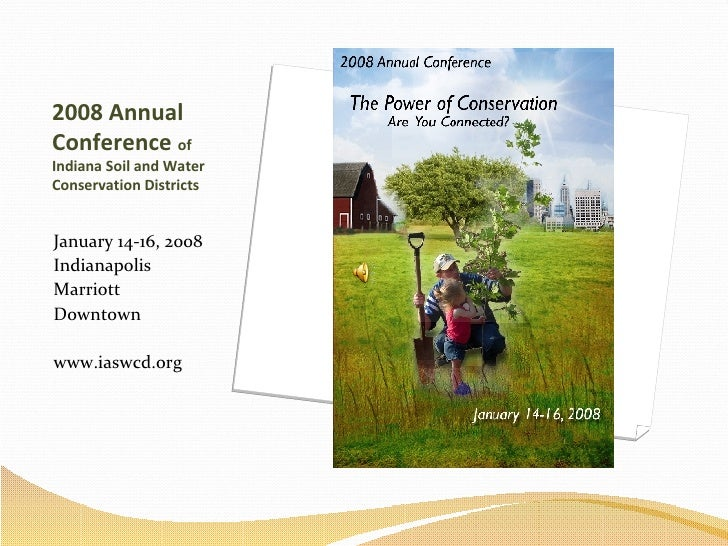 2008 Annual Conference  of Indiana Soil and Water Conservation Districts <ul><li>January 14-16, 2008 </li></ul><ul><li>Ind...