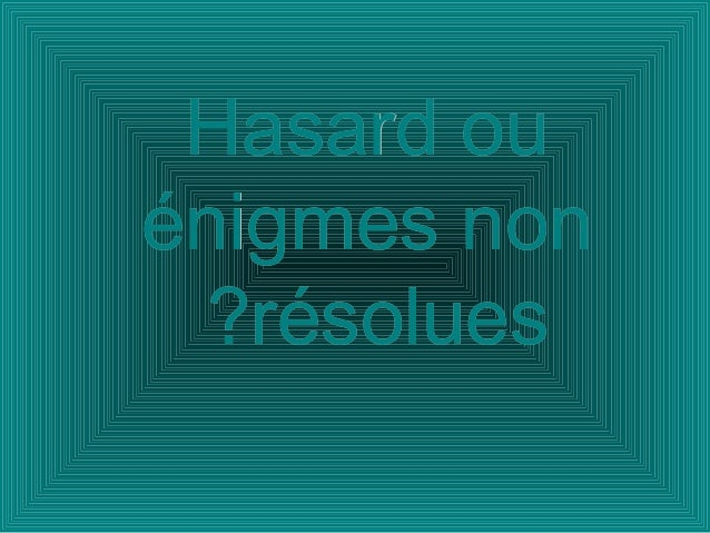 Hasard ouHasard ou énigmes nonénigmes non résoluesrésolues??