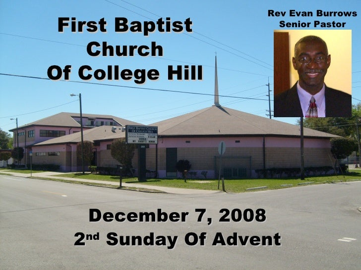 First Baptist Church Of College Hill December 7, 2008 2 nd  Sunday Of Advent Rev Evan Burrows Senior Pastor
