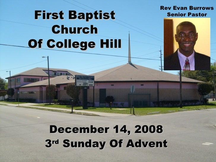 First Baptist Church Of College Hill December 14, 2008 3 rd  Sunday Of Advent Rev Evan Burrows Senior Pastor