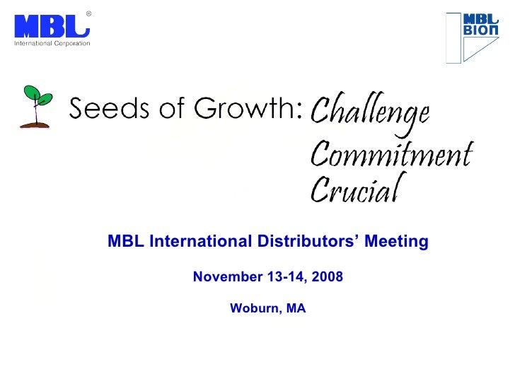 MBL International Distributors' Meeting November 13-14, 2008 Woburn, MA