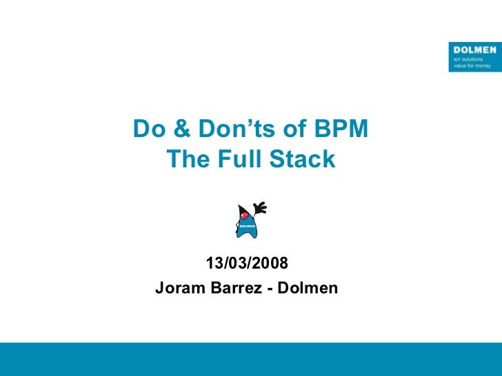 Do & Don'ts of BPM  The Full Stack      13/03/2008 Joram Barrez - Dolmen