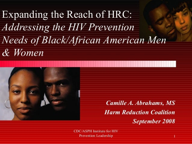 Expanding the Reach of HRC:Addressing the HIV PreventionNeeds of Black/African American Men& Women                        ...