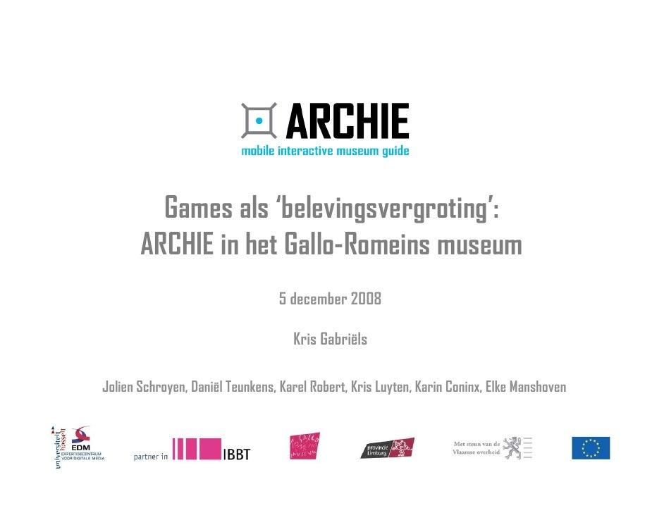 Games als 'belevingsvergroting':        ARCHIE in het Gallo-Romeins museum                                  5 december 200...