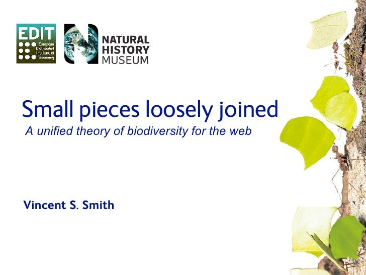 Small pieces loosely joined A unified theory of biodiversity for the web     Vincent S. Smith