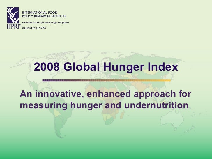 2008 Global Hunger Index An innovative, enhanced approach for measuring hunger and undernutrition