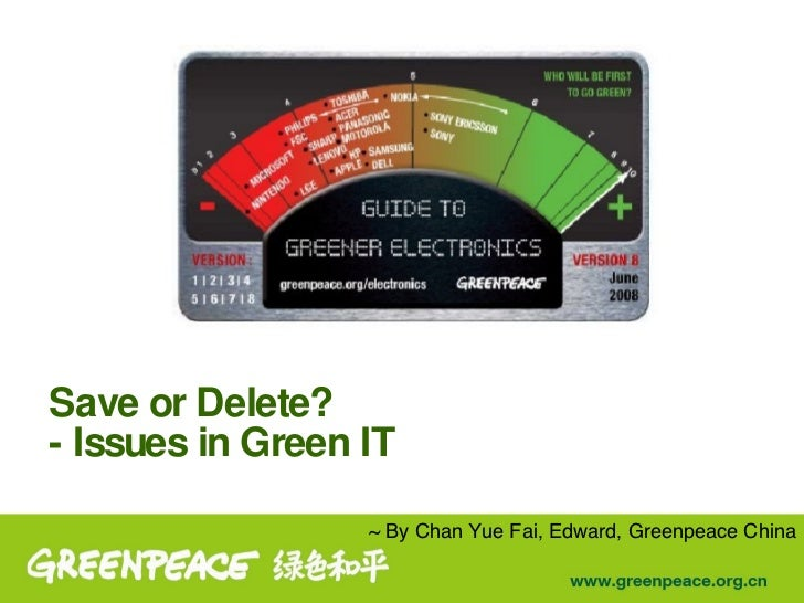 Save or Delete? - Issues in Green IT ~ By Chan Yue Fai, Edward, Greenpeace China