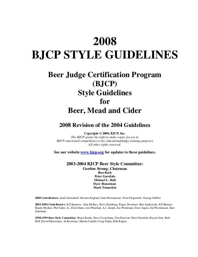 2008 BJCP STYLE GUIDELINES Beer Judge Certification Program (BJCP) Style Guidelines for Beer, Mead and Cider 2008 Revision...