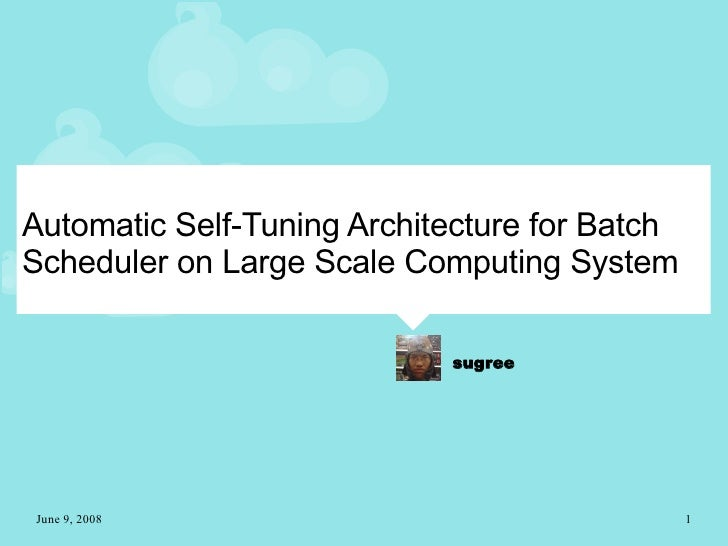 Automatic Self-Tuning Architecture for Batch Scheduler on Large Scale Computing System