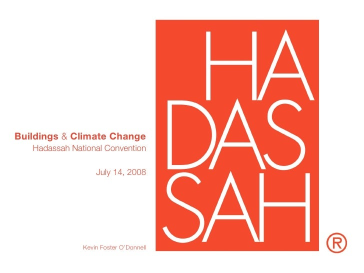 Buildings & Climate Change    Hadassah National Convention                     July 14, 2008                    Kevin Fost...