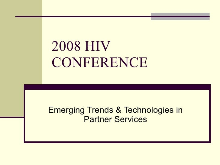 2008 HIV CONFERENCE Emerging Trends & Technologies in Partner Services