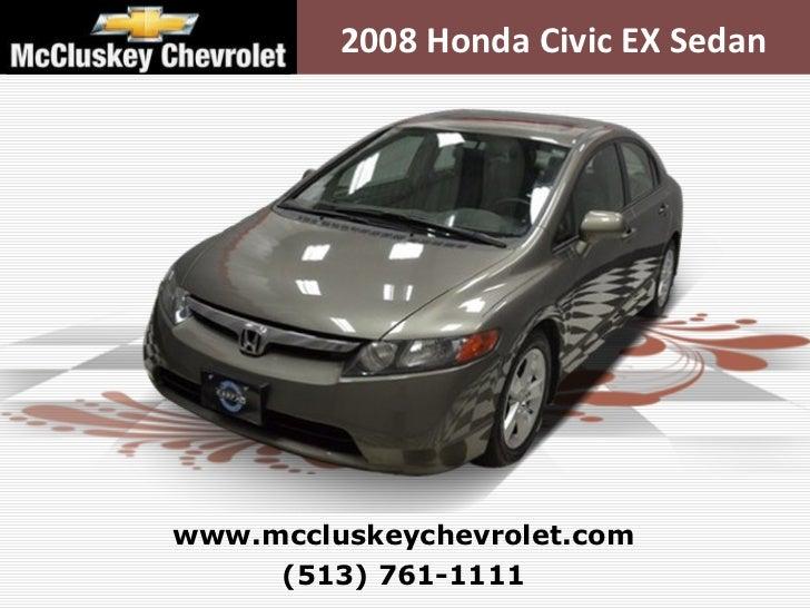 2008 Honda Civic EX Sedan (513) 761-1111 www.mccluskeychevrolet.com