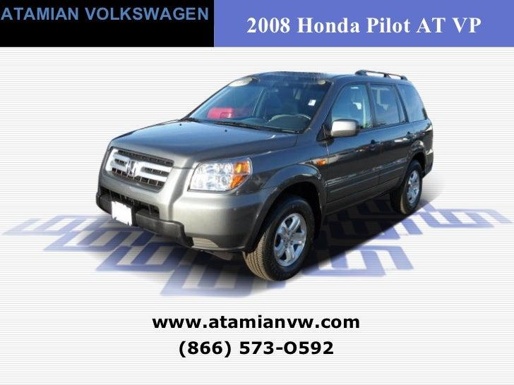 (866) 573-O592 www.atamianvw.com ATAMIAN VOLKSWAGEN 2008 Honda Pilot AT VP