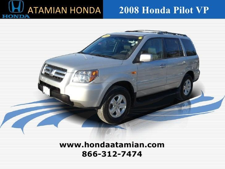 2008 Honda Pilot VP 866-312-7474 www.hondaatamian.com ATAMIAN HONDA