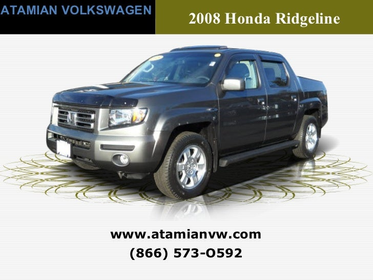 (866) 573-O592 www.atamianvw.com ATAMIAN VOLKSWAGEN 2008 Honda Ridgeline