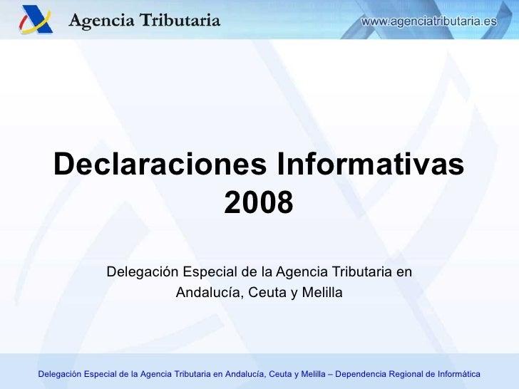 Delegación Especial de la Agencia Tributaria en Andalucía, Ceuta y Melilla Declaraciones Informativas 2008