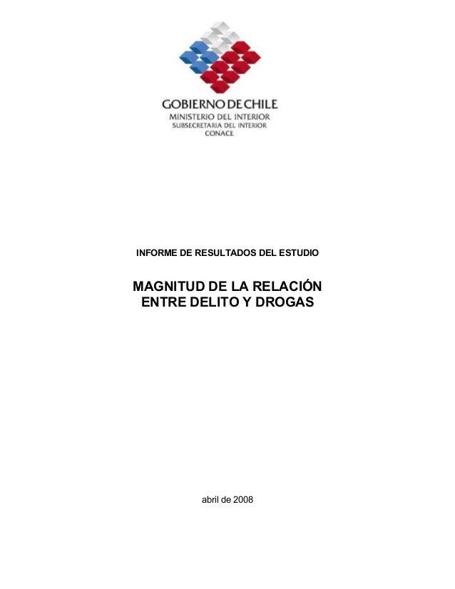 INFORME DE RESULTADOS DEL ESTUDIO MAGNITUD DE LA RELACIÓN ENTRE DELITO Y DROGAS abril de 2008