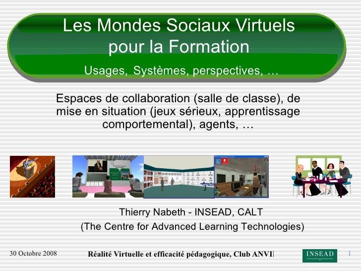 Les Mondes Sociaux Virtuels pour la Formation   Usages,   Systèmes, perspectives, … Espaces de collaboration (salle de cla...