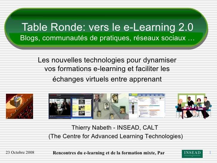 Table Ronde:  vers le e-Learning 2.0 Blogs, communautés de pratiques, réseaux sociaux … Les nouvelles technologies pour dy...