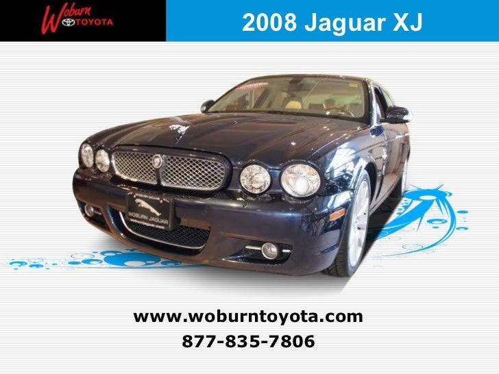 877-835-7806 www.woburntoyota.com 2008 Jaguar XJ
