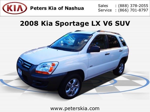Sales   : (888) 378-2055  Peters Kia of Nashua   Service : (866) 701-87972008 Kia Sportage LX V6 SUV         www.peterskia...