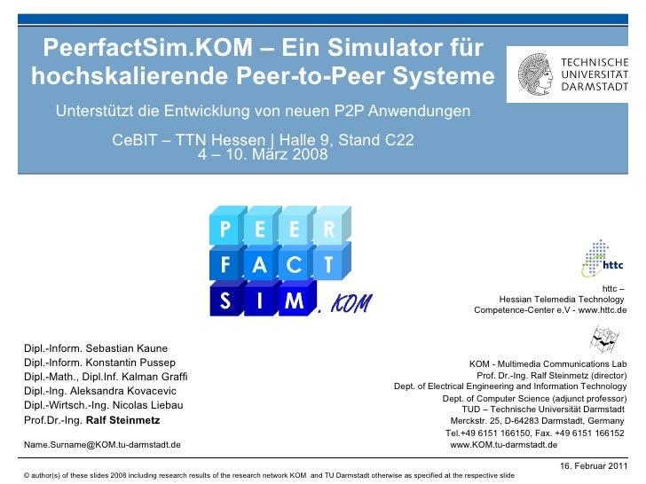 PeerfactSim.KOM – Ein Simulator für hochskalierende Peer-to-Peer Systeme Unterstützt die Entwicklung von neuen P2P Anwendu...